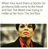 tbt (top 5 meme material.): When Your Aunt that's a Doctor On  yo Mama Side come to the Hood  and See The Weed man trying to  Holler at her from The 3rd floor tbt (top 5 meme material.)