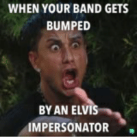 Funny, Music, and Band: WHEN YOUR BAND GETS  BUMPED  BY AN ELVI  IMPERSONATOR. I quit music!