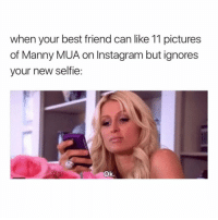 Memes, California, and 🤖: when your best friend can like 11 pictures  of Manny MUA on Instagram but ignores  your new selfie:  Ok. That little trifling hoe 😤😂 @sourqueen1 go check out my girl @sourqueen1 . . . thestruggleisreal girlproblems idc zerofucksgiven nofucksgiven jokesfordays sweetpsych0 followme nyc california texas pettypost trump2016 whatajoke relationshipquotes truestory girl tagsomeone tagsforlikes ihatemyex fucklove saynotofuckboys