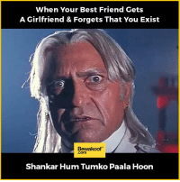 How could you do that :P  Revamp your wardrobe - http://bwkf.shop/View-Collection: When Your Best Friend Gets  A Girlfriend & Forgets That You Exist  Bewakoof  .com  Shankar Hum Tumko Paala Hoon How could you do that :P  Revamp your wardrobe - http://bwkf.shop/View-Collection