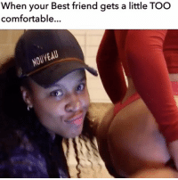 TAG A FRIEND 😂‼️ So my best friend always coming on to me acting like she wants this Fake Plastick DiOOCK.. so I when I try to give to her she tried to act brand new 😒.. WHO HAS A BEST FRIEND LIKE THIS ??: When your Best friend gets a little TOO  comfortable... TAG A FRIEND 😂‼️ So my best friend always coming on to me acting like she wants this Fake Plastick DiOOCK.. so I when I try to give to her she tried to act brand new 😒.. WHO HAS A BEST FRIEND LIKE THIS ??