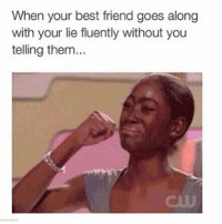 You da real mvp, boo: When your best friend goes along  with your lie fluently without you  telling them... You da real mvp, boo