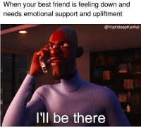 Best Friend, Best, and Incredibles 2: When your best friend is feeling down and  needs emotional support and upliftment  @YashdeepKanhai  I'll be there <p>Incredibles 2 trailer dropped</p>