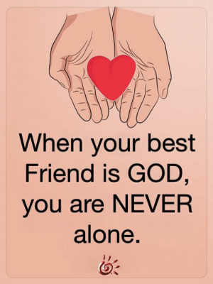 <3: When your best  Friend is GOD,  you are NEVER  alone. <3