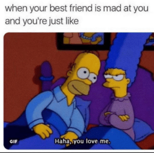 New Haha You Love Me Memes When Your Memes You Love Me Memes When Your Best Friend Memes