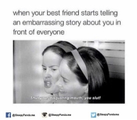 Best Friend, Memes, and Panda: when your best friend starts telling  an embarrassing story about you in  front of everyone  Shut your disgusting mouth, you slut!  @sleepy Pandame  O @sleepy Panda.me  @sleepy Panda me