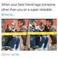 Best Friend, Bruh, and Drake: When your best friend tags someone  other than you on a super relatable  #meme..  IG @ Taxo  7/27/17, 1:25 PM Why @1foxybitch?! I thought what we had was special! 😩 @1foxybitch has super relatable memes @1foxybitch - - *follow @1foxybitch - - funnymemes lol lmao bruh petty picoftheday funnyshit thestruggle truth hilarious savage 🙌🏽 kimkardashian drake dead dying funny rotfl savagery 😂 funnyAF InstaComedy ThugLife seanpenn