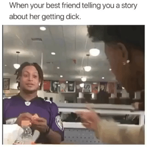 Girl yessss: When your best friend telling you a story  about her getting dick. Girl yessss
