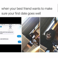 Atte: when your best friend wants to make  sure your first date goes well  ATT LTE  2:52 PM  イ* 85% ■  georgia  Today 2.51 PM  Why aren't you eating your  food  郷  What  Look behind you  Wtf