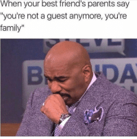 "Family, Friends, and Funny: When your best friend's parents say  ""you're not a guest anymore, you're  family""  DA Tag a friend 😂💯"