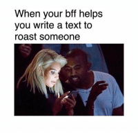 Memes, Roast, and Text: When your bff helps  you write a text to  roast someone 😂