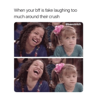 Michelle Tanner with that side eye! 😂: When your bff is fake laughing too  much around their crush  @basicbitch  .con Michelle Tanner with that side eye! 😂