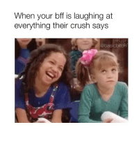 Crush, Mood, and Girl Memes: When your bff is laughing at  everything their crush says  @basicbite Mood: Michelle Tanner 🙄 - Follow @basicbitch for more