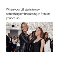 Stfu, Girl Memes, and Bff: When your bff starts to say  something embarrassing in front of  your cruslh STFU