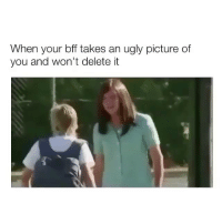 Ugly, Girl Memes, and Quiche: When your bff takes an ugly picture of  you and won't delete it Soy not quiche @mybestiesays