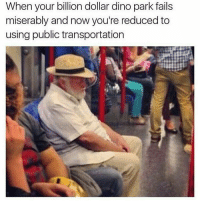 Memes, Public Transportation, and Nerdy: When your billion dollar dino park fails  miserably and now you're reduced to  using public transportation @nerdy.hero - Mood JurrasicPark