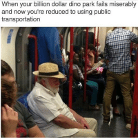 Dank, Fail, and Public Transportation: When your billion dollar dino park fails miserably  and now you're reduced to using public  transportation