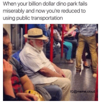 A moment of silence for jurassic park: When your billion dollar dino park fails  miserably and now you're reduced to  using public transportation  IG@meme cloud A moment of silence for jurassic park