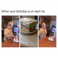 Birthday, Dank, and April: When your birthday is on April 1st