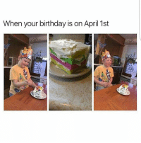 Birthday, Memes, and April: When your birthday is on April 1st Literally me it's my birthday guys