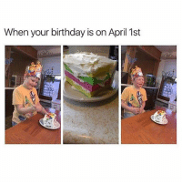Birthday, Memes, and April: When your birthday is on April 1st This is cruel 😂😂 follow @thebookof90s @demarcusknows