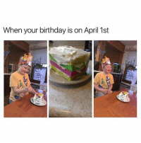 Birthday, Memes, and April: When your birthday is on April 1st This poor kid 😭😭 | 👉 @betasalmon for more