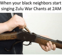 <p>The truth behind white on black homicide</p>: When your black neighbors start  singing Zulu War Chants at 2AM  ai <p>The truth behind white on black homicide</p>