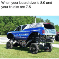 True 😂💯 skatermemes: When your board size iS 8.0 and  your trucks are 7.5  US.AIR FORCE  US AIR FORCE  YUS AIR FORCE  O) True 😂💯 skatermemes