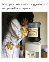 Oga, this is guaranteed to increase productivity by 53% . All hands meeting about to be lit !! 😂😂 TGIF: When your boss asks for suggestions  to improve the workplace  Hennessy  COGNAC Oga, this is guaranteed to increase productivity by 53% . All hands meeting about to be lit !! 😂😂 TGIF
