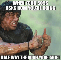 Rambo, Asks, and How: WHEN YOUR BOSS  ASKS HOW  YOU'RE DOING  HALF WAY THROUGH YOUR SHIFU rambo