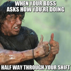 Funny, Rambo, and Asks: WHEN YOUR BOSS  ASKS HOW  YOU'RE DOING  HALF WAY THROUGH YOUR SHIFU rambo via /r/funny https://ift.tt/2NbJ9qB