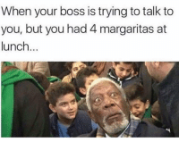 Sorry, Girl Memes, and Boss: When your boss is trying to talk to  you, but you had 4 margaritas at  lunch... Sorry not sorry
