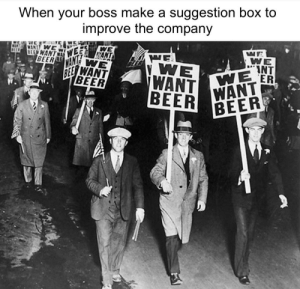 United we stand: When your boss make a suggestion box to  improve the company  WE  INT  ER  WANT  BEERWANAN  BEERREE United we stand