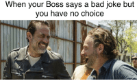 Bad, Fresh, and Meme: When your Boss says a bad joke but  vou have no choice
