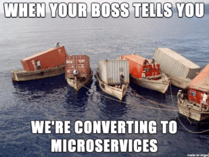 When your boss tells you we're moving to microservices.: When your boss tells you we're moving to microservices.