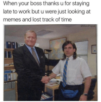 Funny, Meme, and Memes: When your boss thanks u for staying  late to work but u were just looking at  memes and lost track of time  @MasiPopl Use this meme to wish your boss a happy national boss day