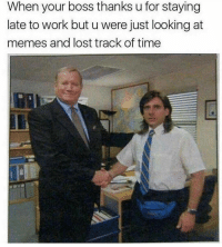 Memes, Lost, and Work: When your boss thanks u for staying  late to work but u were just looking at  memes and lost track of time