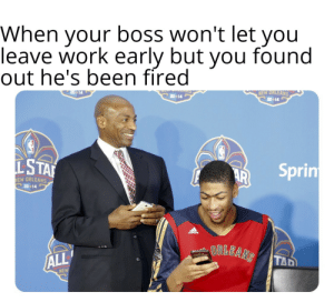 Dank, Memes, and Target: When your boss won't let you  leave work early but vou found  out he's been fired  NEW DRLEANS  20 14  20 14  LSTA  Sprin  EW ORLEANS  20* 14  ALL  NEW Haha Got Em! by JockBbcBoy MORE MEMES