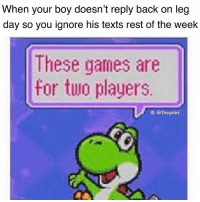 Memes, Games, and Leg Day: When your boy doesn't reply back on leg  day so you ignore his texts rest of the week  These games are  for two players  IG: thegainz 😎