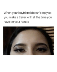 this is me as a girlfriend. no doubt via: @foxy_prince: When your boyfriend doesn't reply so  you make a trailer with all the time you  have on your hands this is me as a girlfriend. no doubt via: @foxy_prince