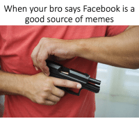 Some people just want to watch the world burn: When your bro says Facebook is a  good source of meme Some people just want to watch the world burn
