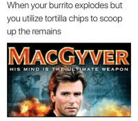"""<p>New meme format. Has some potential but similar to past endeavors. Invest? via /r/MemeEconomy <a href=""""http://ift.tt/2y8eJ2J"""">http://ift.tt/2y8eJ2J</a></p>: When your burrito explodes but  you utilize tortilla chips to scoop  up the remains  MACGYVER  HIS MIND IS THE ULTIMATE WEAPON <p>New meme format. Has some potential but similar to past endeavors. Invest? via /r/MemeEconomy <a href=""""http://ift.tt/2y8eJ2J"""">http://ift.tt/2y8eJ2J</a></p>"""
