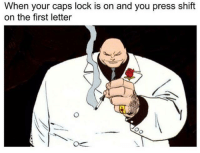 Me_irl: When your caps lock is on and you press shift  on the first letter Me_irl