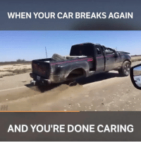 Who can relate? 📹 submitted by Jimmie Gary - - carswithoutlimits carsofinstagram broken cars trucks carmemes: WHEN YOUR CAR BREAKS AGAIN  AND YOU'RE DONE CARING Who can relate? 📹 submitted by Jimmie Gary - - carswithoutlimits carsofinstagram broken cars trucks carmemes