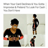 I did it before 😂😂😂: When Your Card Declines & You Gotta  Improvise & Pretend To Look For Cash  You Don't Have I did it before 😂😂😂