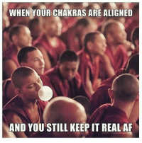 Af, Pinterest, and Chakras: WHEN YOUR CHAKRAS ARE ALIGNED  AND YOU STILL KEEP IT REAL AF  www.theartolyoga Pinterest : @Kshiti_J