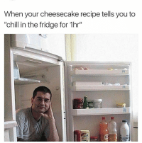 "Chill, Memes, and 🤖: When your cheesecake recipe tells you to  ""chill in the fridge for 1hr"" 😂lol"