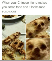 "Food, Memes, and Chinese: When your Chinese friend makes  you some food and it looks mad  suspicious <p>Some delicacies are odd via /r/memes <a href=""https://ift.tt/2H3ONtC"">https://ift.tt/2H3ONtC</a></p>"