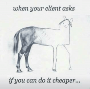These memes are for both half-assers and those who want to throw shade. #Dank #Memes #UnfinishedHorseDrawing #Horse #Art: when your client asks  if you can do it cheaper... These memes are for both half-assers and those who want to throw shade. #Dank #Memes #UnfinishedHorseDrawing #Horse #Art