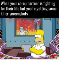 Life, Memes, and Screenshots: When your co-op partner is fighting  for their life but you're getting Some  killer screenshots 😂😂😂